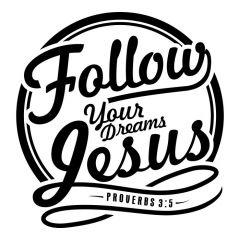 Follow your dreams Jesus