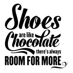 Shoes are like chocolate