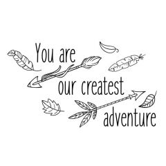 You are our createst adventure